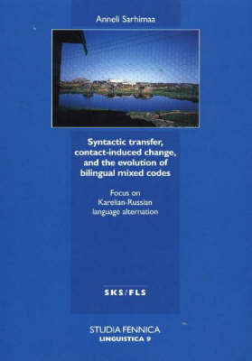 Syntactic Transfer, Contact-Induced Change, and the Evolution of Bilingual Mixed Codes: Focus on Karelian Russian Language Alteration (Paperback)