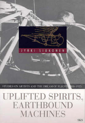 Uplifted Spirits, Earthbound Machines: Studies on Artists and the Dream of Flight 1900-1935 (Paperback)