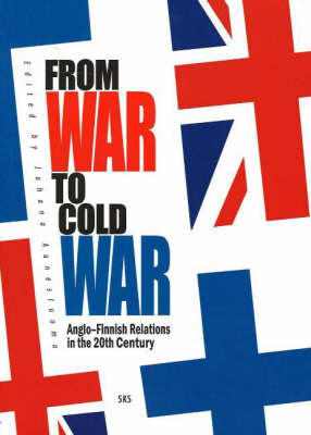 From War to Cold War: Anglo-Finnish Relations in the 20th Century (Paperback)