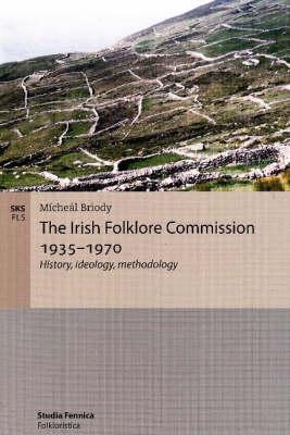 The Irish Folklore Commission 1935-1970: History, Ideology, Methodology (Paperback)