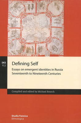 Defining Self: Essays on Emergent Identities in Russia Seventeeth and Nineteenth Centuries (Paperback)