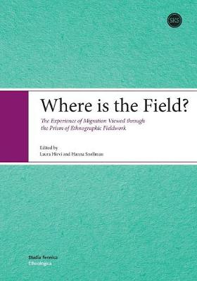 Where is the Field?: The Experience of Migration Viewed Through the Prism of Ethnographic Fieldwork (Paperback)