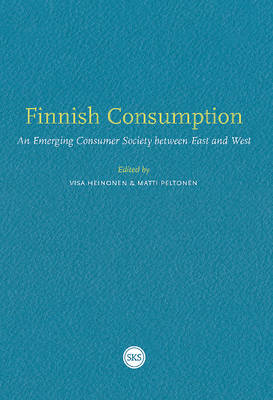 Finnish Consumption: An Emerging Consumer Society Between East and West (Paperback)