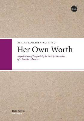 Her Own Worth: Negotiations of Subjectivity in the Life Narrative of a Female Labourer (Paperback)