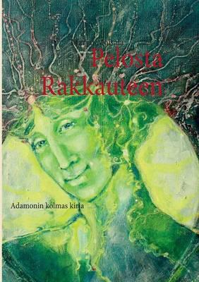 Pelosta Rakkauteen: Adamonin kolmas kirja (Paperback)