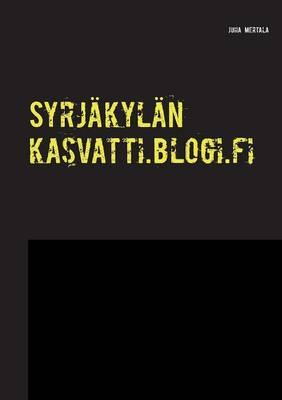 Syrjakylan Kasvatti.Blogi.Fi (Paperback)