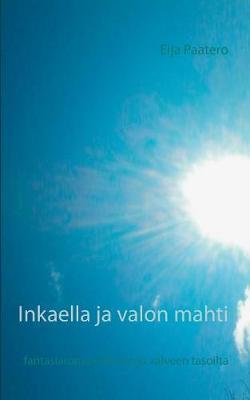 Inkaella Ja Valon Mahti (Paperback)