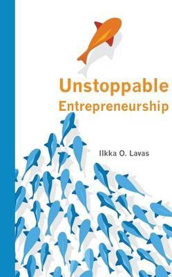Unstoppable Entrepreneurship: What Makes You Unstoppable? How Can an Entrepreneur Become Unstoppable? (Paperback)