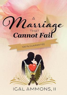 A Marriage That Cannot Fail: 100% Guarantee - Marriage That Cannot Fail 2 (Paperback)