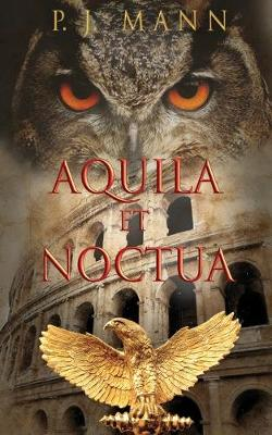 Aquila et Noctua: a historical novel set in the Rome of the Emperors, where loyalty and honor were matter of life and death (Paperback)