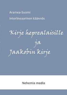 Aramea-Suomi Interlineaari, Kirje Heprealaisille Ja Jaakobin Kirje (Paperback)