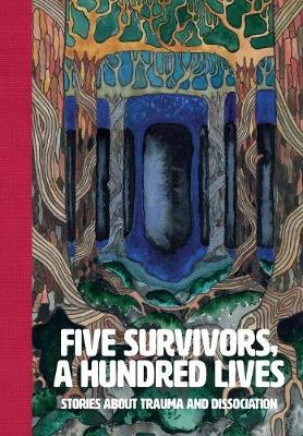 Five Survivors, a Hundred Lives: Stories about Trauma and Dissociation (Paperback)