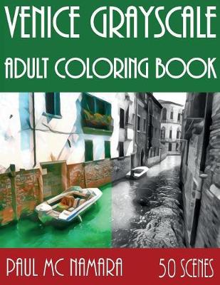 Venice Grayscale: Adult Coloring Book - Grayscale Coloring Trips 1 (Paperback)