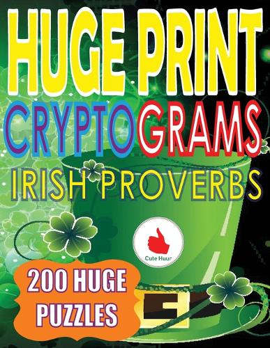 Huge Print Cryptograms of Irish Proverbs: 200 Large Print Cryptogram Puzzles With A Huge 36 Point Font Size In A Big 8.5 x 11 Inch Book. - Huge Print Cryptograms 1 (Paperback)
