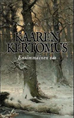 Kaaren Kertomus Ensimmainen Osa (Paperback)