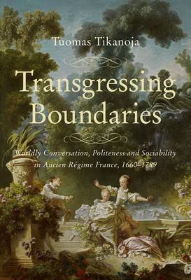 'Transgressing Boundaries: Worldly Conversation, Politeness and Sociability in Ancien Regime France, 1660-1789' (Paperback)