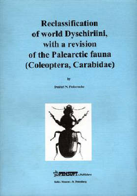 Reclassification of World Dyschiriini with a Revision of the Palearctic Fauna (Coleoptera, Carabidae) - Pensoft Series Faunistica No. 4 (Paperback)