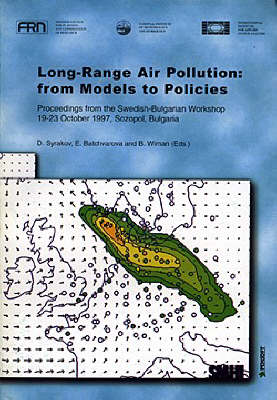 Long-Range Air Pollution: From Models to Policies - Proceedings of the Swedish-Bulgarian Workshop, October 1997, Sozopol, Bulgaria - Pensoft Environmental S. No. 3 (Paperback)