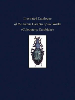 Illustrated Catalogue of the Genus Carabus of the World: Coleoptera: Carabidae - Pensoft Series Faunistica v. 34 (Hardback)
