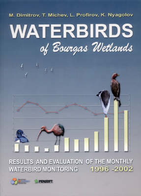 Waterbirds of Bourgas Wetlands: Results and Evaluation of the Monthly Waterbird Monitoring, 1996-2002 - Pensoft Series Faunistica 44 (Paperback)