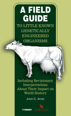 A Field Guide to Little Known Genetically Engineered Organisms: Including Revisionary Interpretations About Their Impact on World History (Paperback)