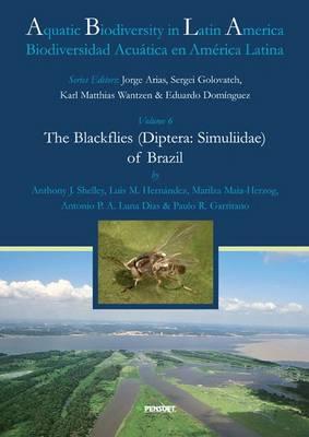 The Blackflies (Diptera: Simuliidae) of Brazil - Aquatic Biodiversity of Latin America S. 6 (Hardback)