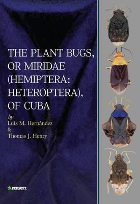 The Plant Bugs, or Miridae (Hemiptera: Heteroptera), of Cuba - Pensoft Series Faunistica 92 (Hardback)