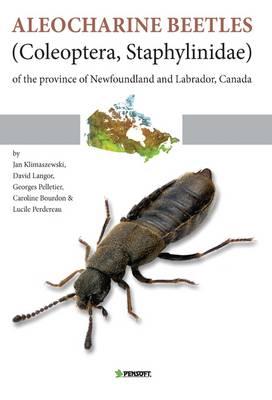Aleocharine Beetles (coleoptera, Staphylinidae) of the Province of Newfoundland and Labrador, Canada - Pensoft Series Faunistica 98 (Hardback)