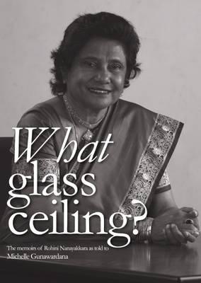 What Glass Ceiling?: The Memoirs of Rohini Nanayakkara (Paperback)