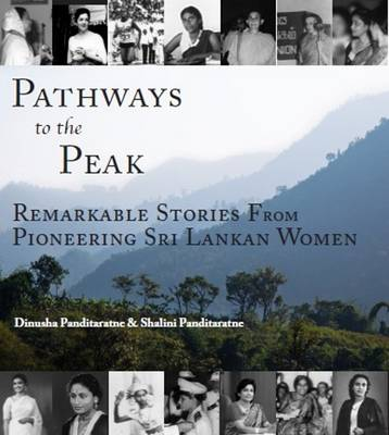 Pathways to the Peak: Remarkable Stories from Pioneering Sri Lankan Women (Paperback)