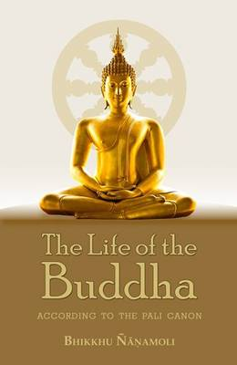 The Life of the Buddha: According to the Pali Canon (Paperback)