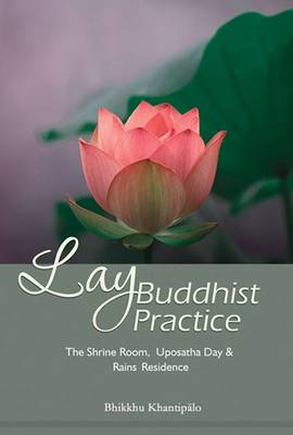 Lay Buddhist Practice: The Shrine Room, Uposatha Day & Rains Residence (Paperback)