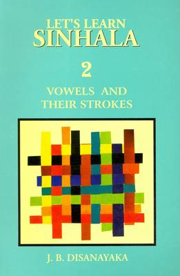 Let's Learn Sinhala: Vowels and Their Strokes - Script and Roman - With Sinhala-English Wordlist - Script v. 2 (Paperback)