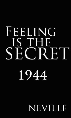 Feeling Is the Secret 1944 (Hardback)
