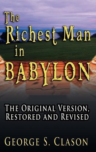 The Richest Man in Babylon: The Original Version, Restored and Revised (Hardback)