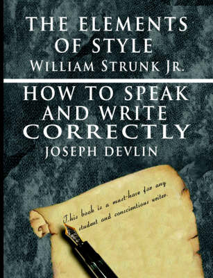 The Elements of Style by William Strunk jr. & How To Speak And Write Correctly by Joseph Devlin - Special Edition (Paperback)