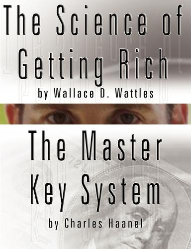 The Science of Getting Rich by Wallace D. Wattles and the Master Key System by Charles Haanel (Paperback)