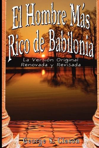 El Hombre Mas Rico de Babilonia: La Version Original Renovada y Revisada (Paperback)