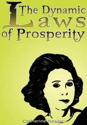 The Dynamic Laws of Prosperity: Forces That Bring Riches to You (Hardback)