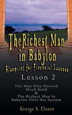 The Richest Man in Babylon: Blueprint for Financial Success - Lesson 2: Seven Remedies for a Lean Purse, the Debate of Good Luck & the Five Laws O (Paperback)