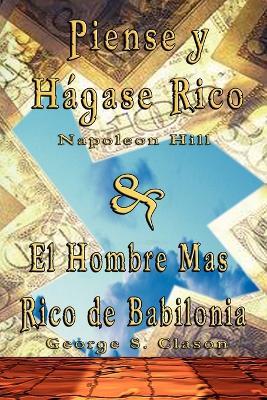 Piense y Hagase Rico by Napoleon Hill & El Hombre Mas Rico de Babilonia by George S. Clason (Paperback)