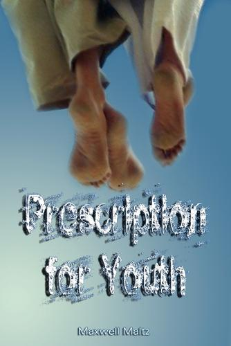 Prescription for Youth by Maxwell Maltz (the author of Psycho-Cybernetics) (Paperback)