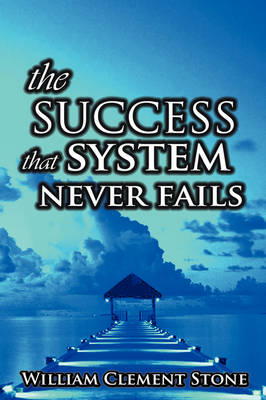 The Success System That Never Fails: The Science of Success Principles (Hardback)