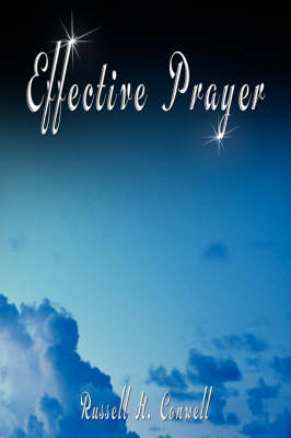 Effective Prayer by Russell H. Conwell (the Author of Acres of Diamonds) (Paperback)