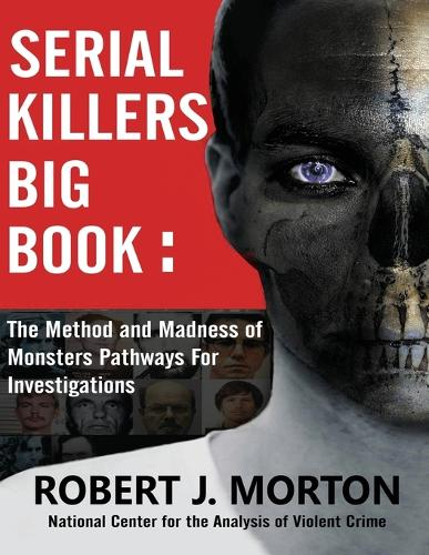 Serial Killers Big Book: The Method and Madness of Monsters Pathways For Investigations (Paperback)