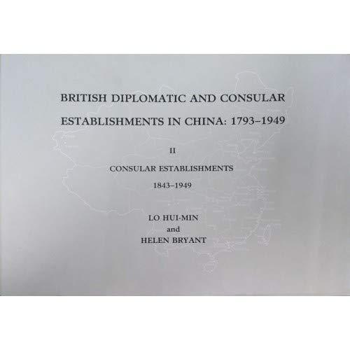 British Diplomatic and Consular Establishments in China: 1843 -1949 Pt. 2: 1793 -1949 (Hardback)