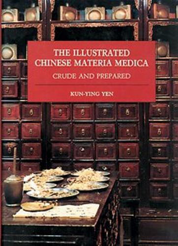 Illustrated Chinese Materia Medica: Crude and Prepared (Hardback)