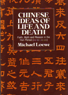 Chinese Ideas of Life and Death: Myth and Reason in the Han Period 202BC - 220AD (Hardback)