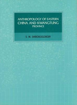 Anthropology of Eastern China and Kwang Tung (Hardback)