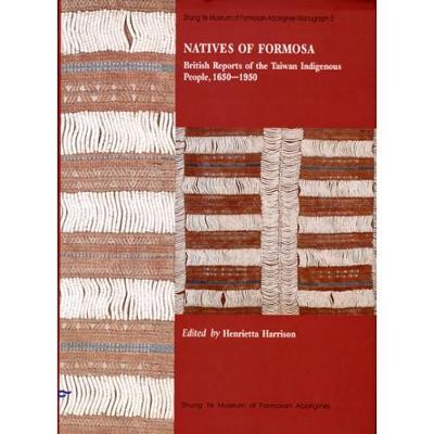 Natives of Formosa, British Reports of the Taiwan Indigenous People, 1650-1950 (Hardback)